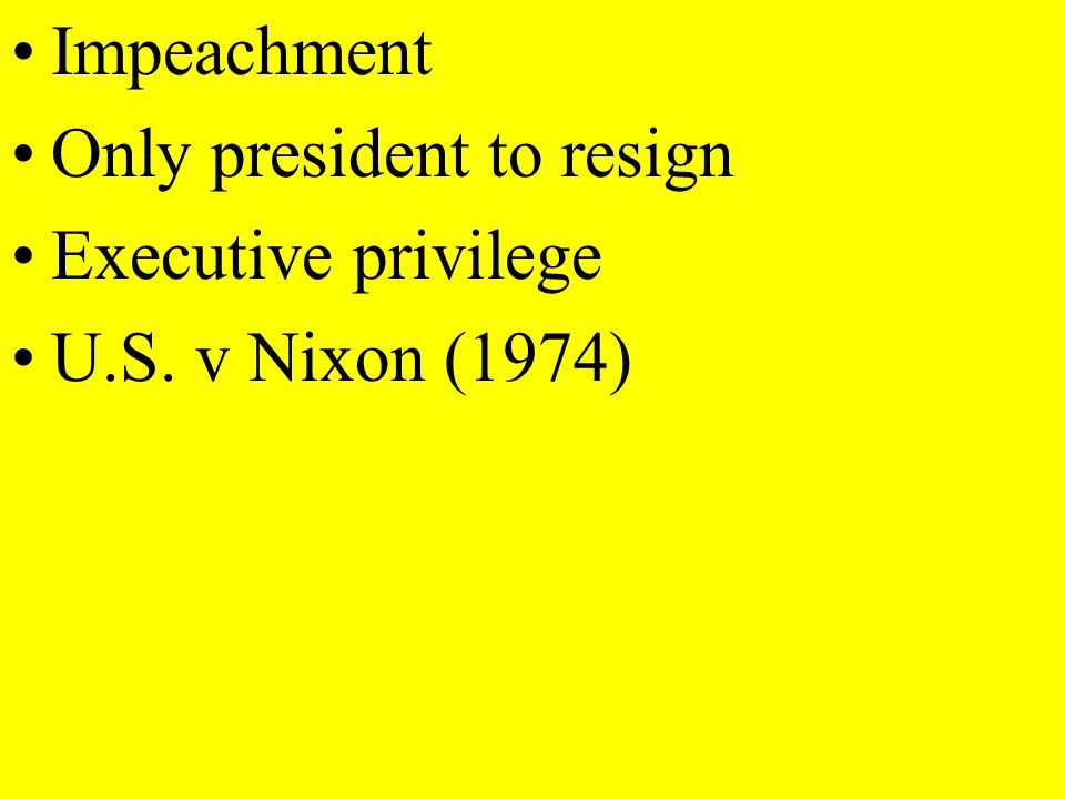 Impeachment Only president to resign Executive privilege U.S. v Nixon (1974)