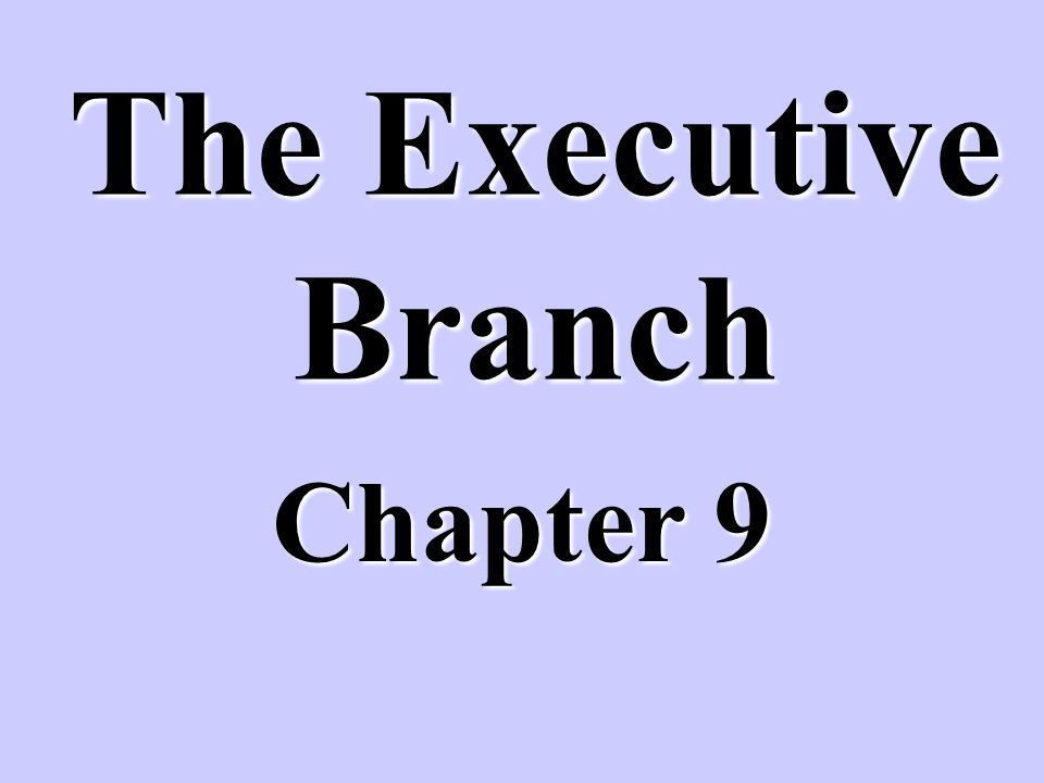 The Executive Branch Chapter 9