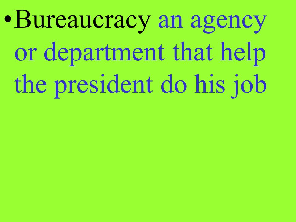 Bureaucracy an agency or department that help the president do his job