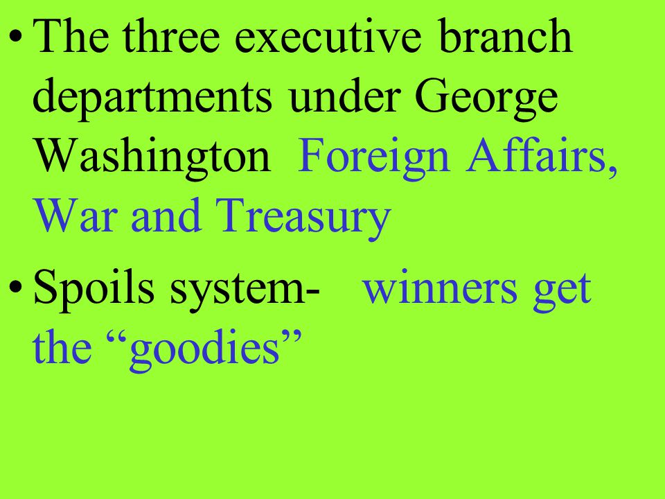 The three executive branch departments under George Washington Foreign Affairs, War and Treasury