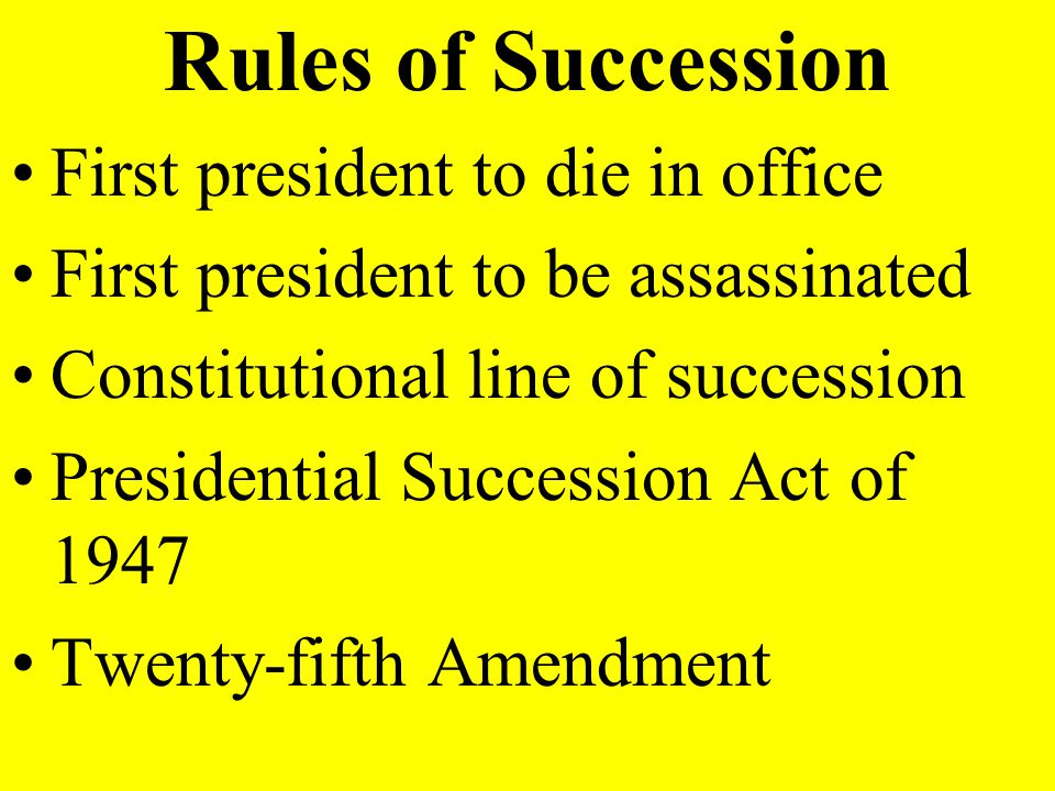 Rules of Succession First president to die in office