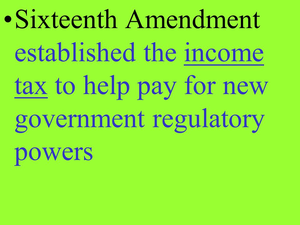 Sixteenth Amendment established the income tax to help pay for new government regulatory powers
