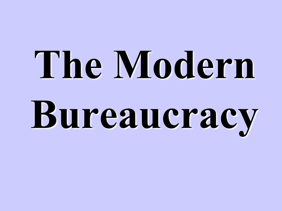 The Modern Bureaucracy