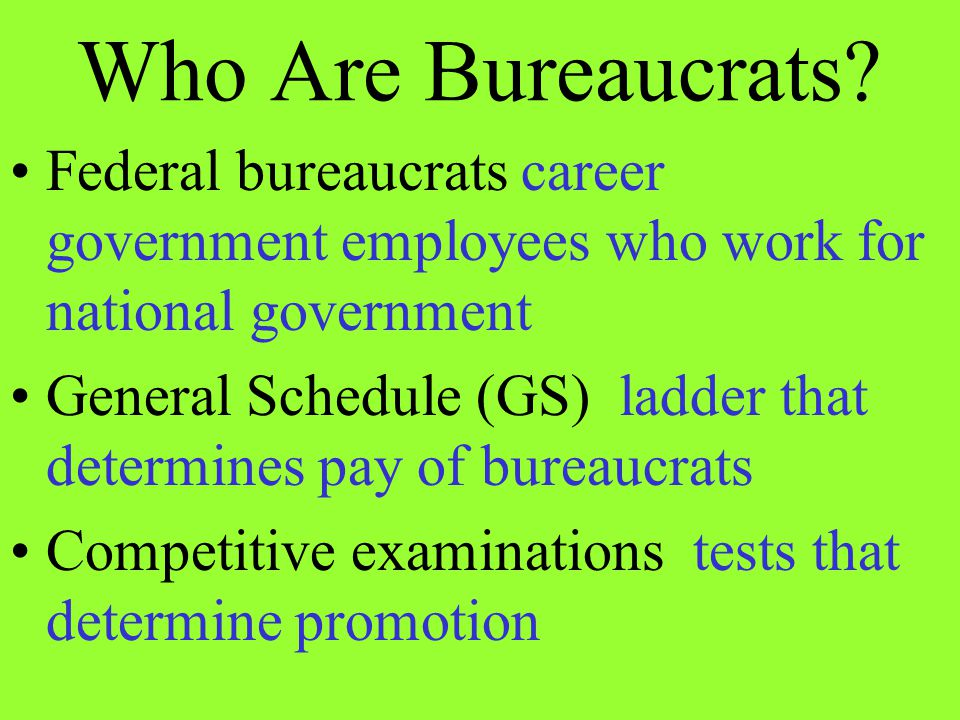 Who Are Bureaucrats Federal bureaucrats career government employees who work for national government.