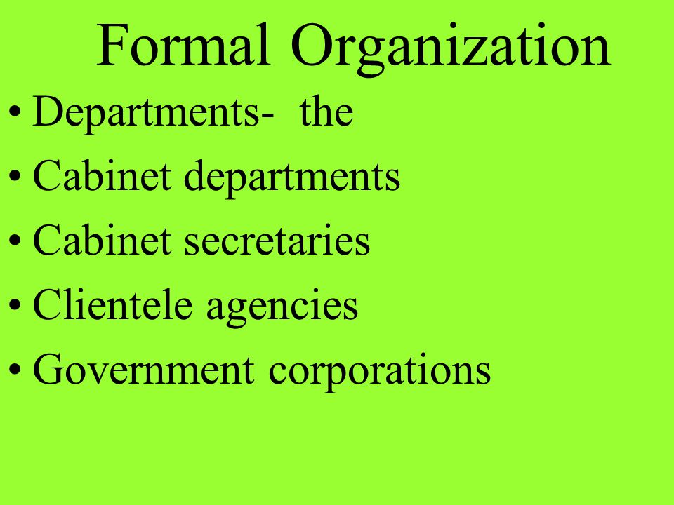 Formal Organization Departments- the Cabinet departments