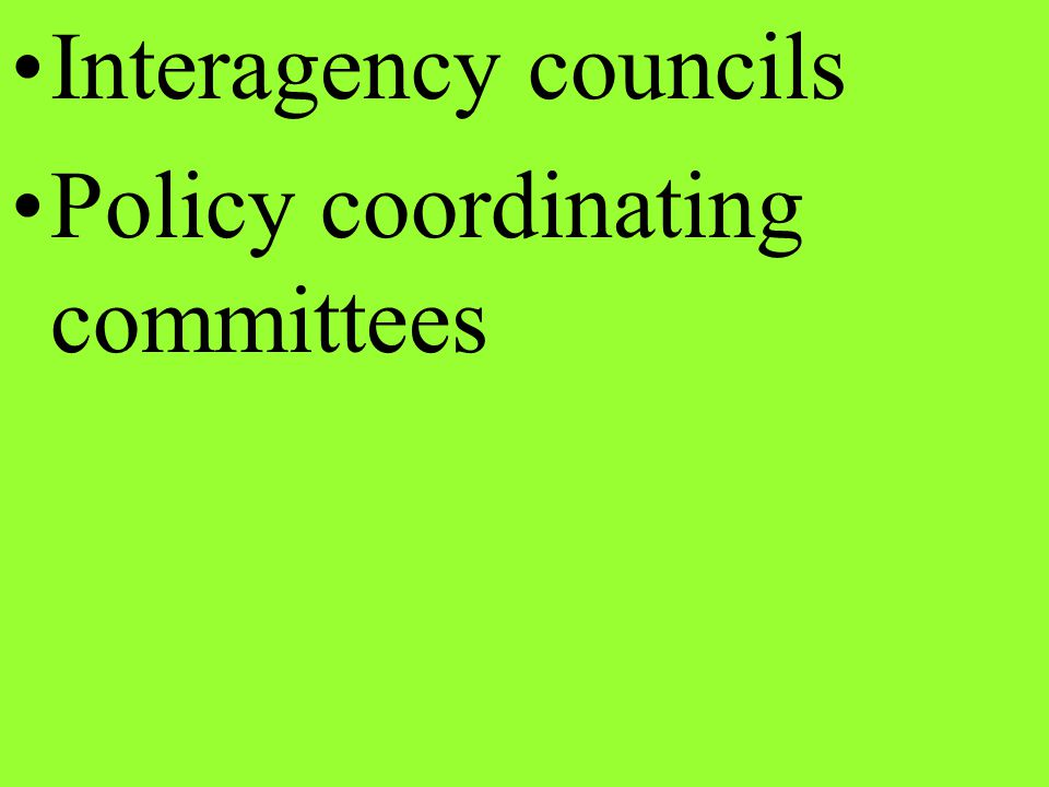 Interagency councils Policy coordinating committees