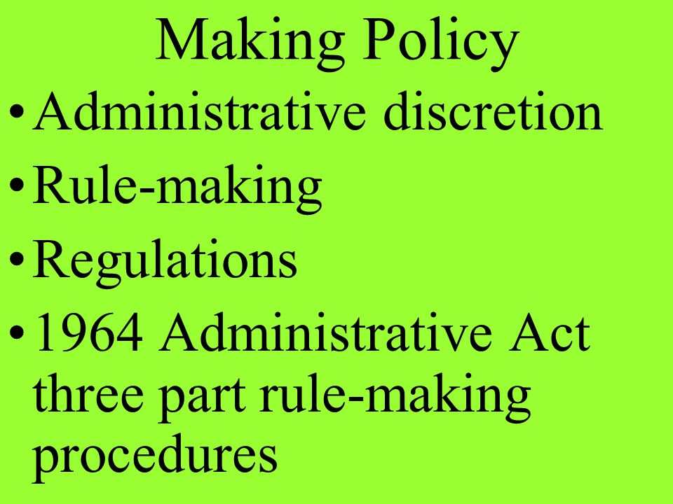 Making Policy Administrative discretion Rule-making Regulations