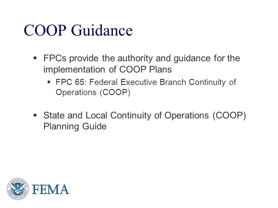COOP Guidance FPCs provide the authority and guidance for the implementation of COOP Plans.