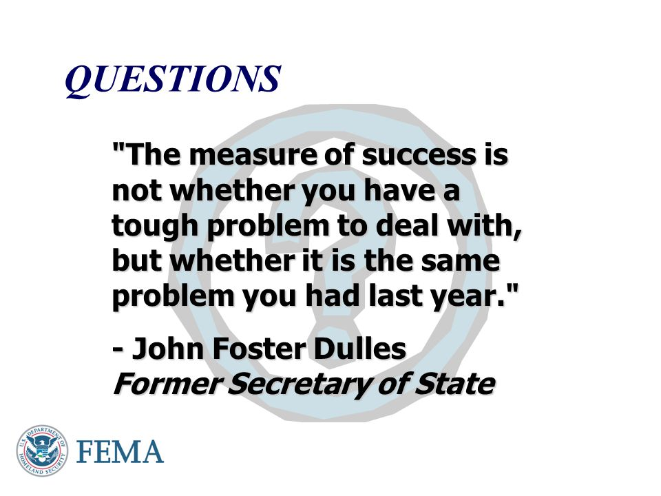 QUESTIONS The measure of success is not whether you have a tough problem to deal with, but whether it is the same problem you had last year.