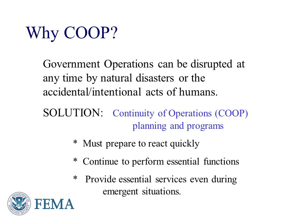 Why COOP Government Operations can be disrupted at any time by natural disasters or the accidental/intentional acts of humans.
