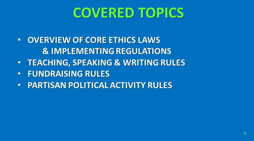 COVERED TOPICS OVERVIEW OF CORE ETHICS LAWS & IMPLEMENTING REGULATIONS
