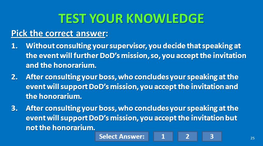 TEST YOUR KNOWLEDGE Pick the correct answer: