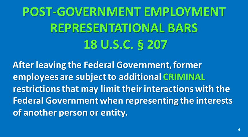 POST-GOVERNMENT EMPLOYMENT REPRESENTATIONAL BARS 18 U.S.C. § 207