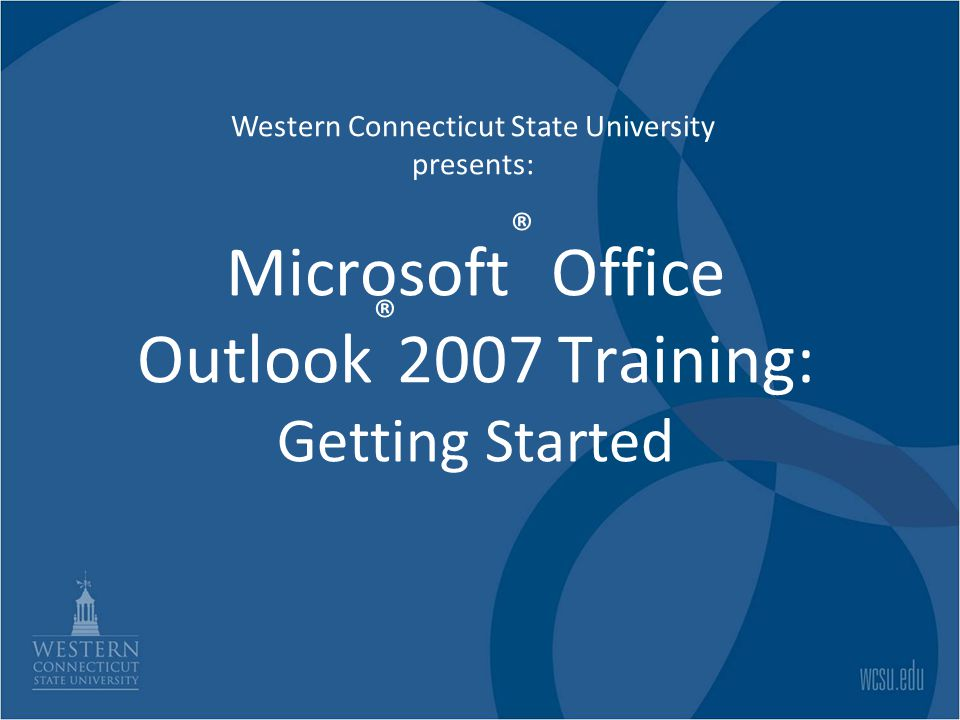 Microsoft® Office Outlook®2007 Training: Getting Started