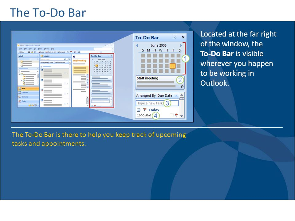 The To-Do Bar Located at the far right of the window, the To-Do Bar is visible wherever you happen to be working in Outlook.
