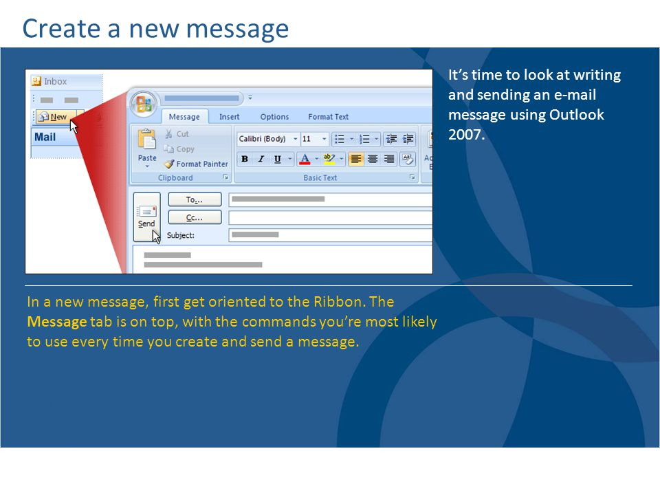 Create a new message It's time to look at writing and sending an e-mail message using Outlook 2007.