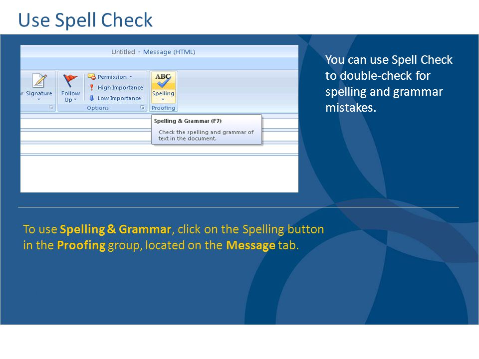 Use Spell Check You can use Spell Check to double-check for spelling and grammar mistakes.