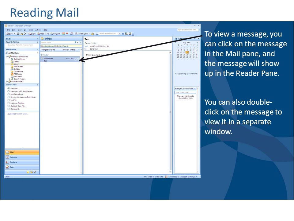 Reading Mail To view a message, you can click on the message in the Mail pane, and the message will show up in the Reader Pane.