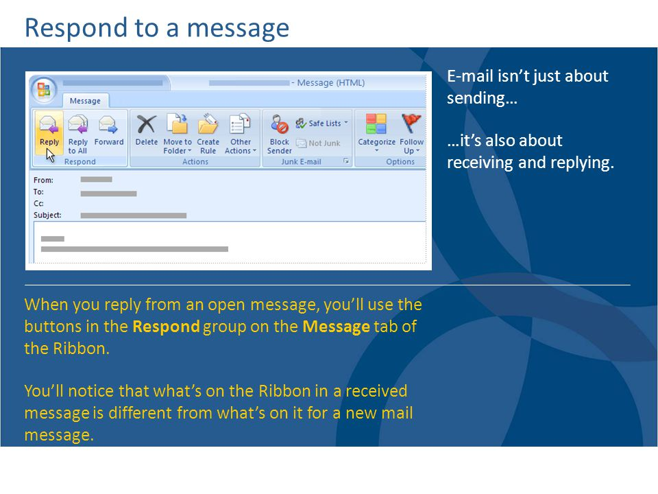 Respond to a message E-mail isn't just about sending…