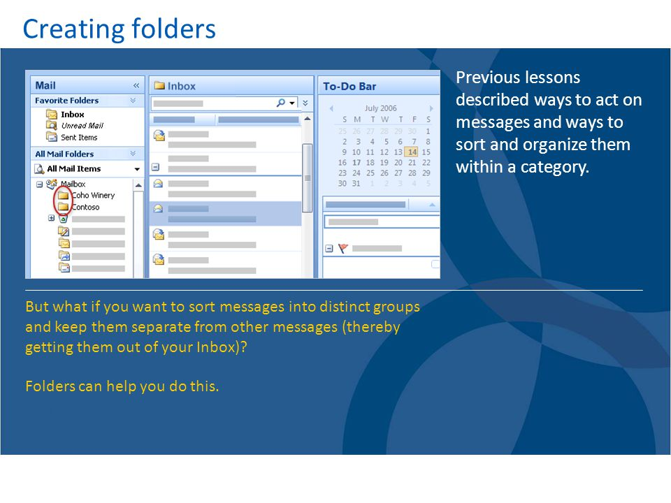 Creating folders Previous lessons described ways to act on messages and ways to sort and organize them within a category.