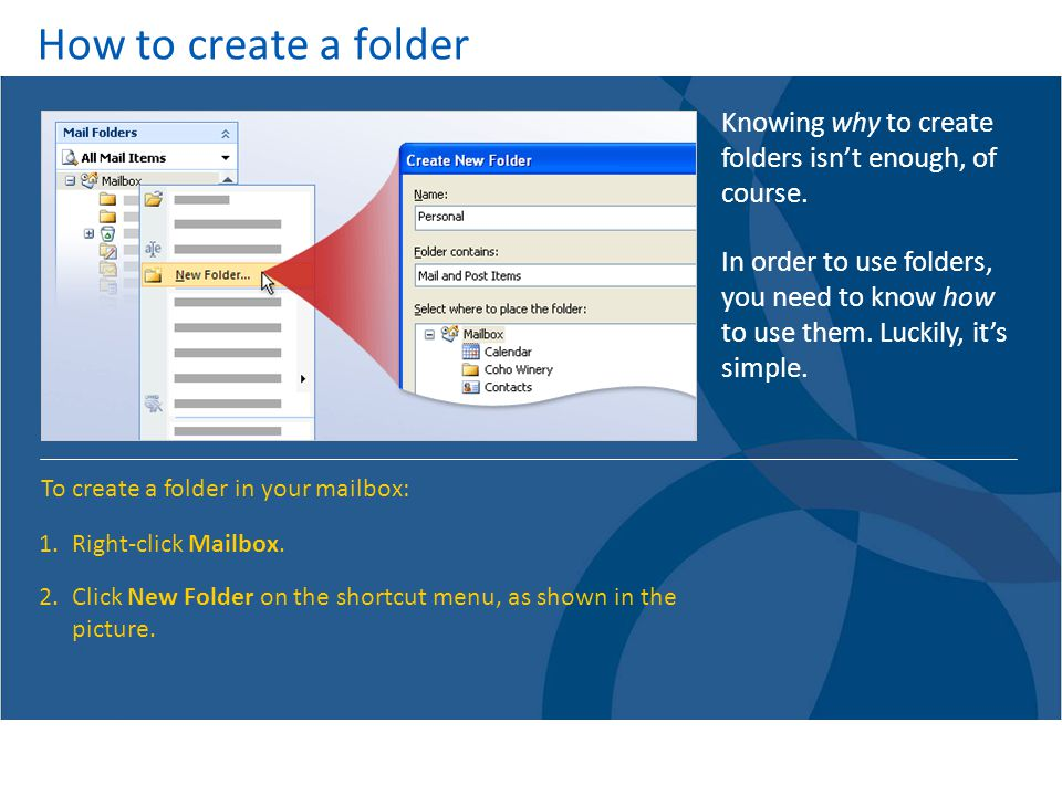 How to create a folder Knowing why to create folders isn't enough, of course.