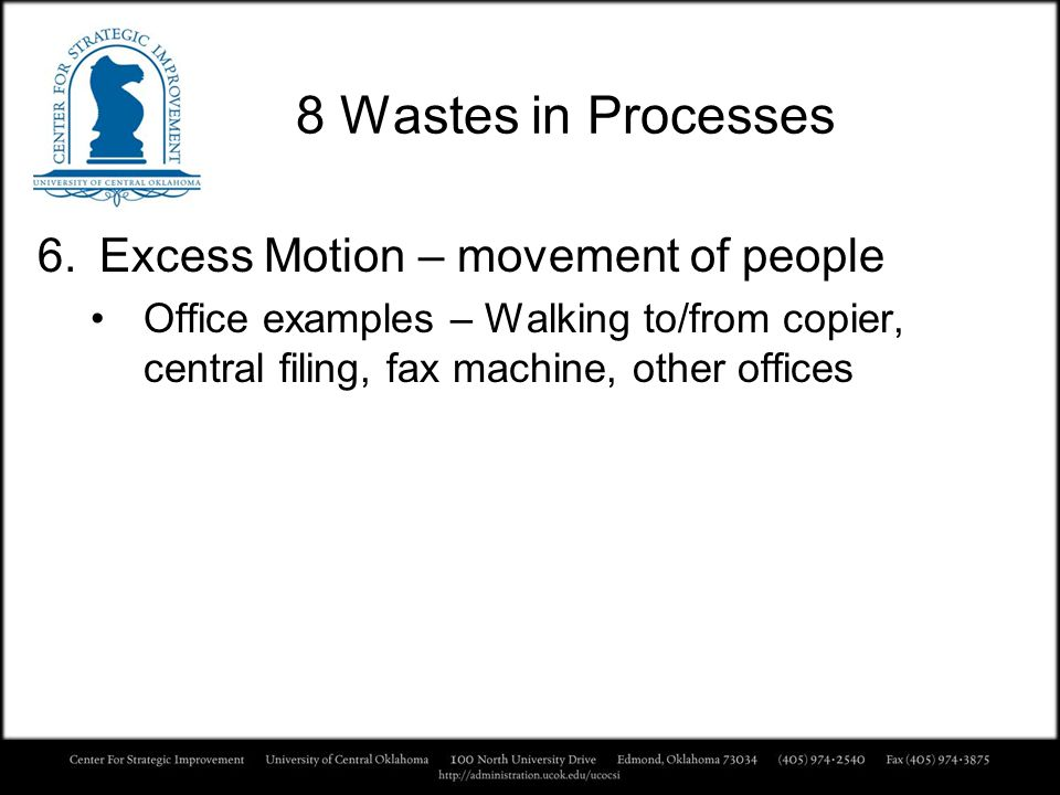 8 Wastes in Processes Excess Motion – movement of people