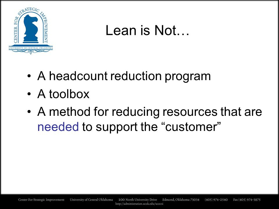 Lean is Not… A headcount reduction program A toolbox