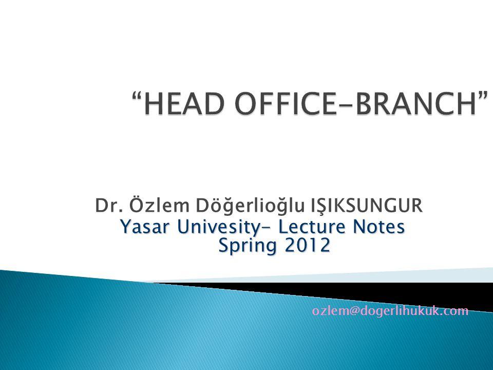 HEAD OFFICE-BRANCH Dr. Özlem Döğerlioğlu IŞIKSUNGUR