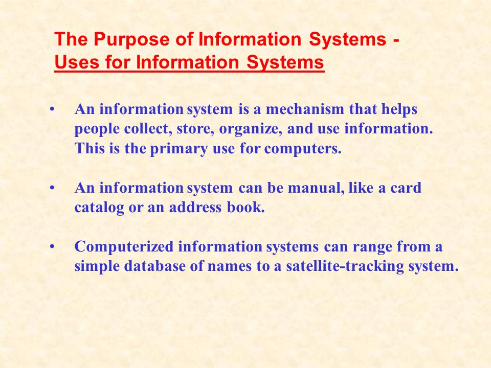 The Purpose of Information Systems - Uses for Information Systems