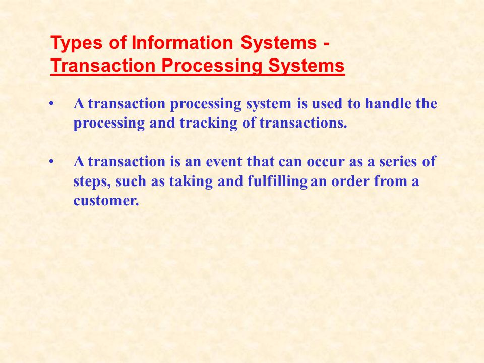 Types of Information Systems - Transaction Processing Systems