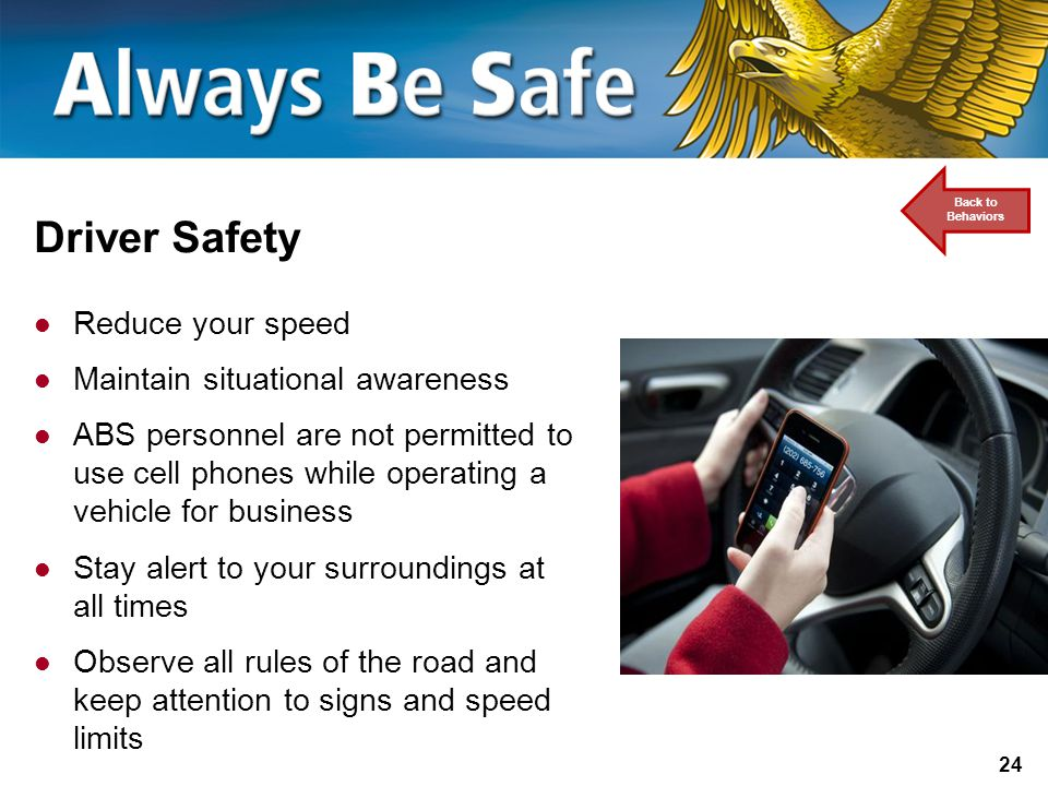 Driver Safety Reduce your speed Maintain situational awareness