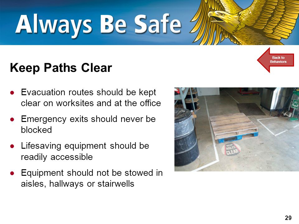 Back to Behaviors Keep Paths Clear. Evacuation routes should be kept clear on worksites and at the office.