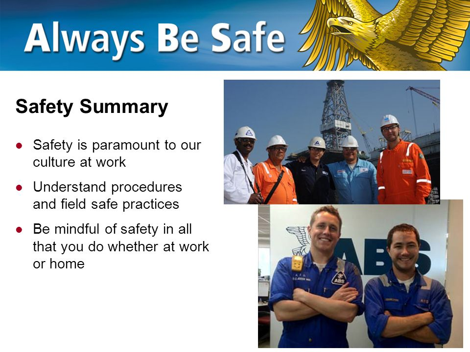 Safety Summary Safety is paramount to our culture at work