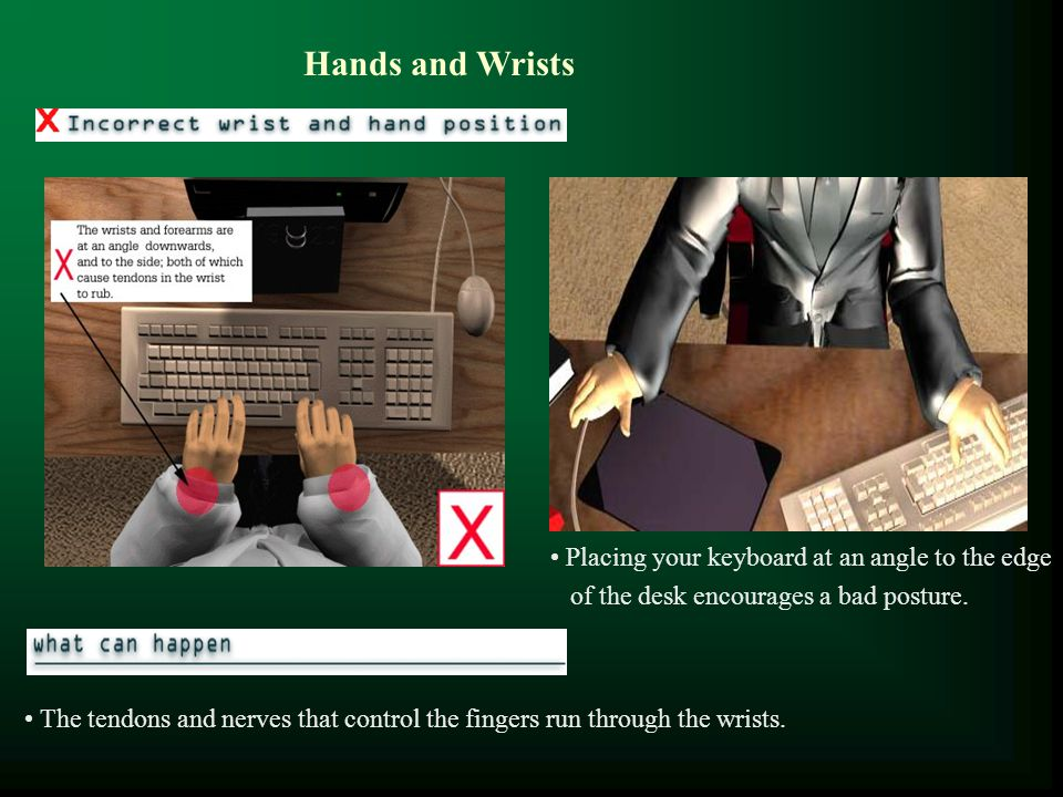 Hands and Wrists Placing your keyboard at an angle to the edge