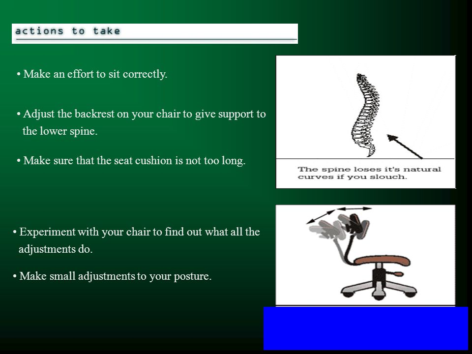 Adjust the backrest on your chair to give support to