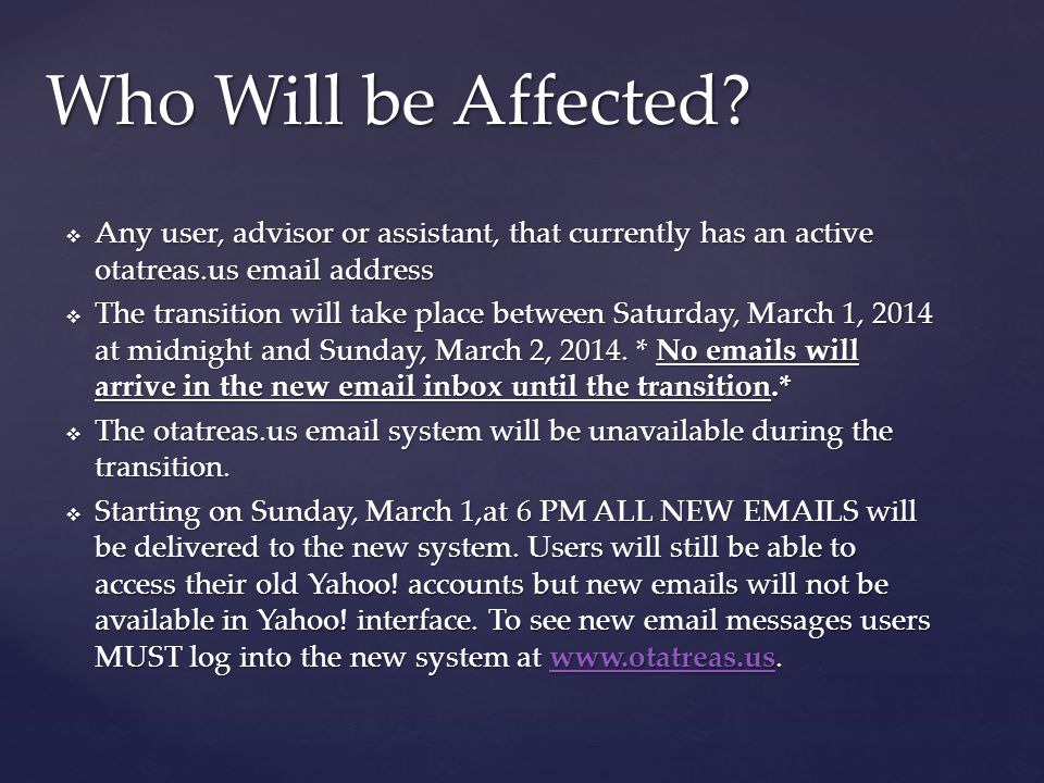 Who Will be Affected Any user, advisor or assistant, that currently has an active otatreas.us email address.