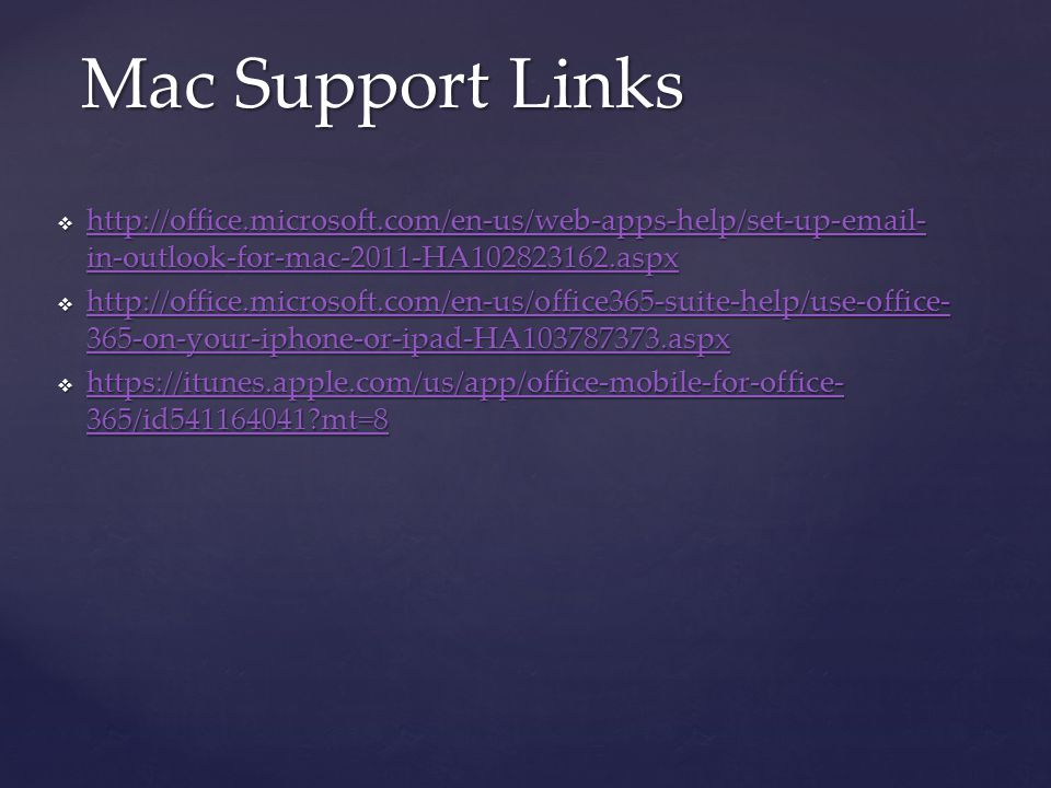 Mac Support Links http://office.microsoft.com/en-us/web-apps-help/set-up-email-in-outlook-for-mac-2011-HA102823162.aspx.