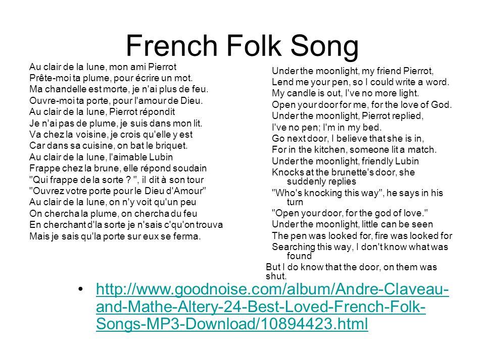 French Folk Song Au clair de la lune, mon ami Pierrot. Prête-moi ta plume, pour écrire un mot. Ma chandelle est morte, je n ai plus de feu.