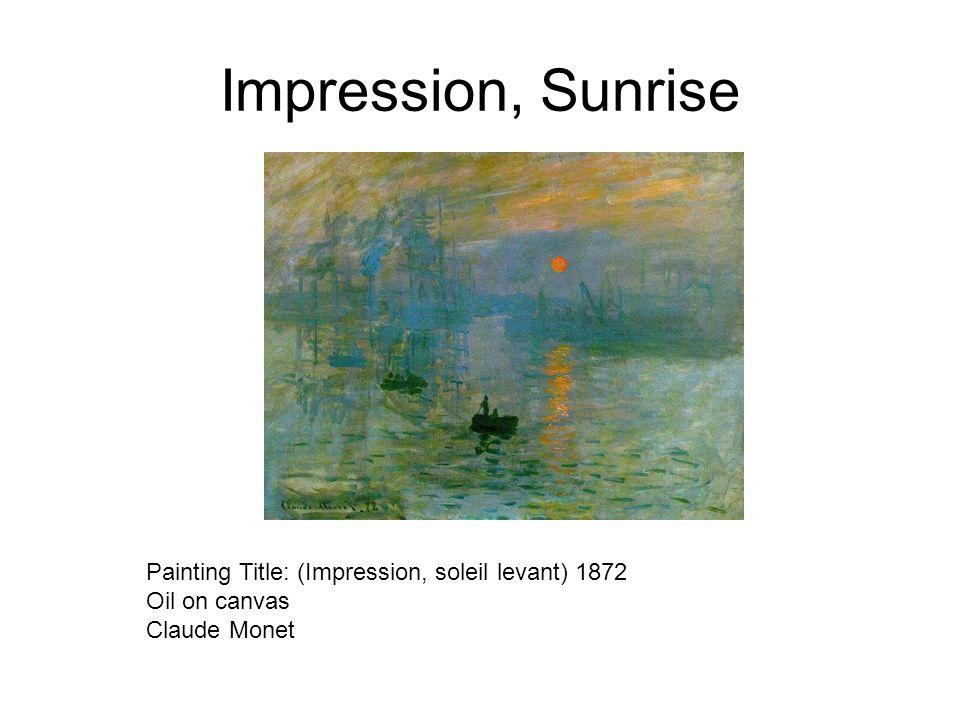 Impression, Sunrise Painting Title: (Impression, soleil levant) 1872 Oil on canvas Claude Monet