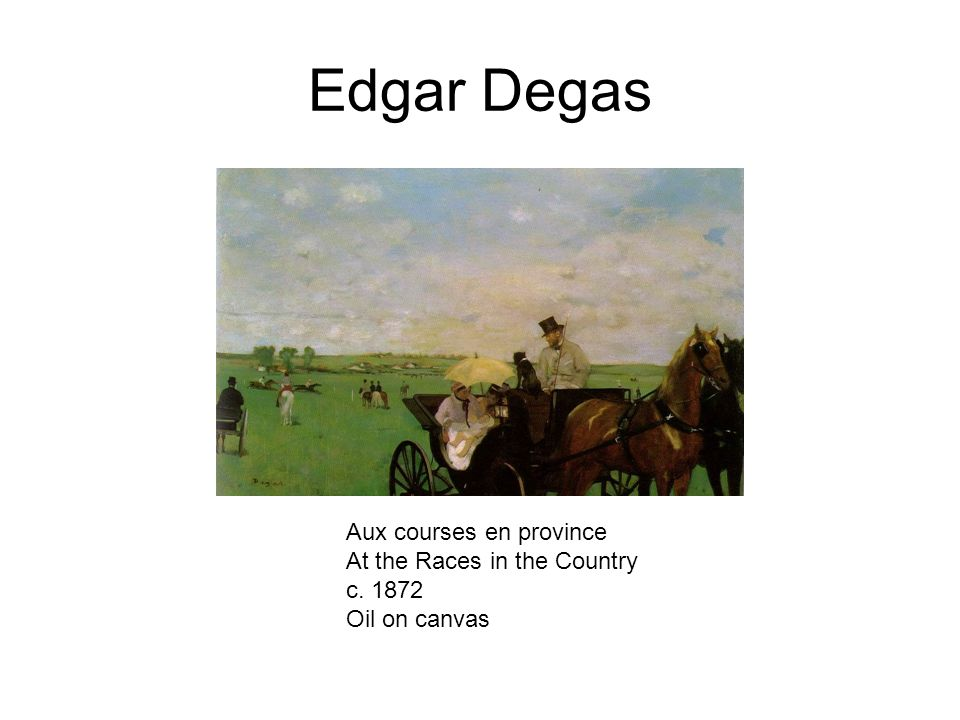 Edgar Degas Aux courses en province At the Races in the Country c. 1872 Oil on canvas