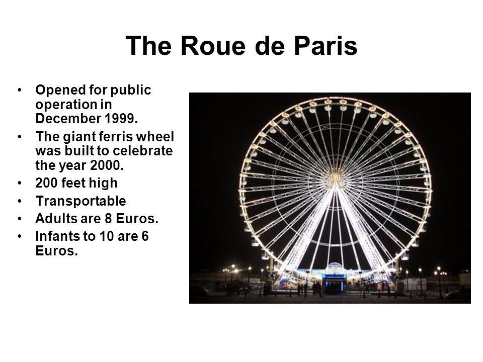 The Roue de Paris Opened for public operation in December 1999.