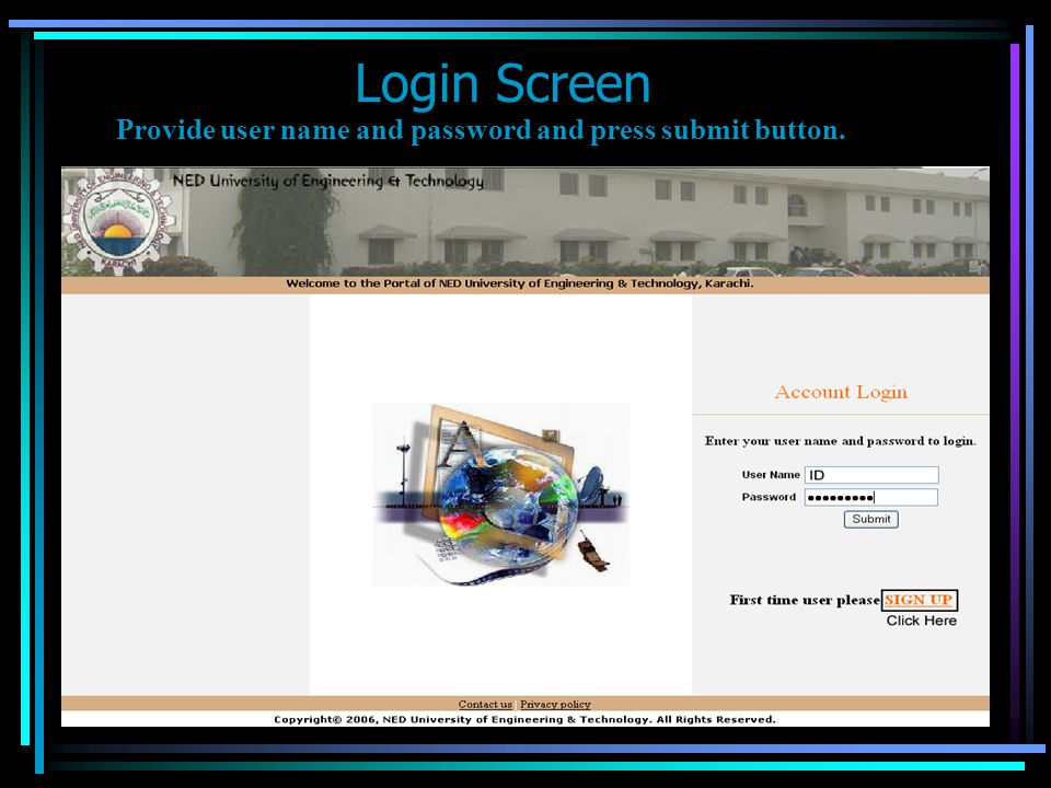 Login Screen Provide user name and password and press submit button.