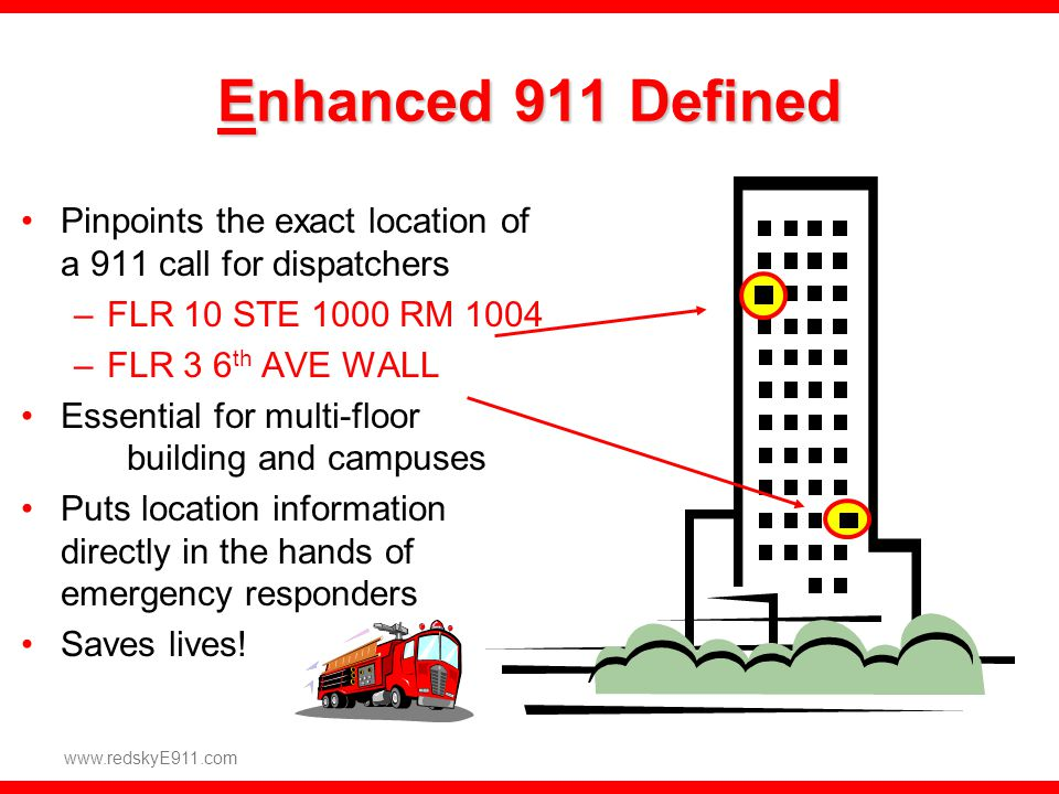 Enhanced 911 Defined Pinpoints the exact location of a 911 call for dispatchers. FLR 10 STE 1000 RM 1004.