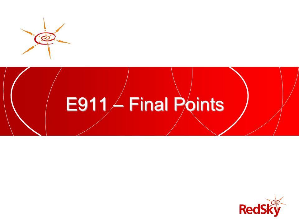 E911 – Final Points