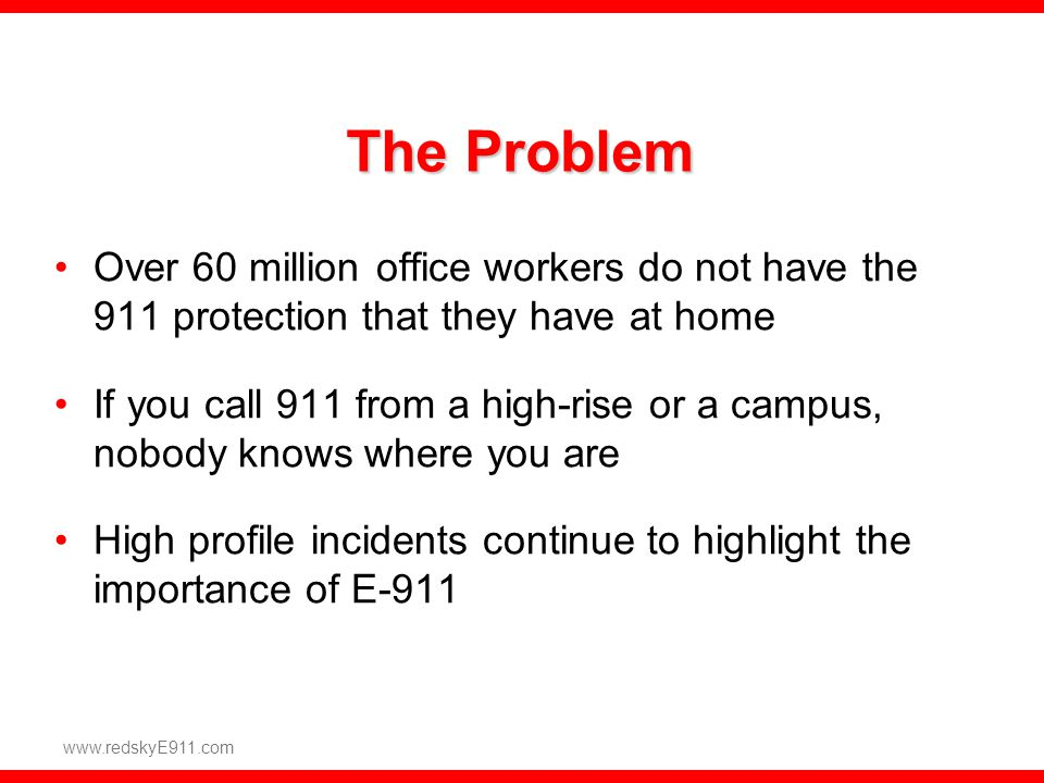 The Problem Over 60 million office workers do not have the 911 protection that they have at home.