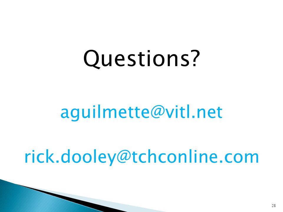 Questions aguilmette@vitl.net rick.dooley@tchconline.com