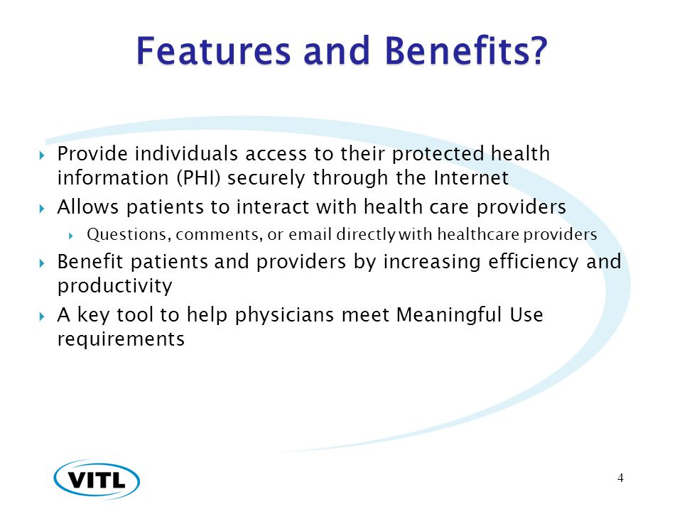 Features and Benefits Provide individuals access to their protected health information (PHI) securely through the Internet.