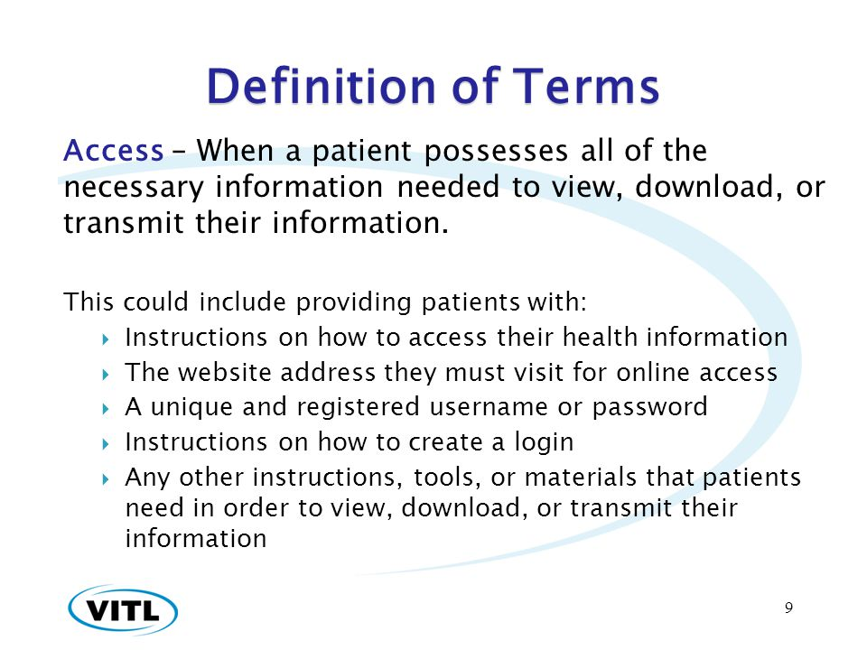 Definition of Terms Access – When a patient possesses all of the necessary information needed to view, download, or transmit their information.
