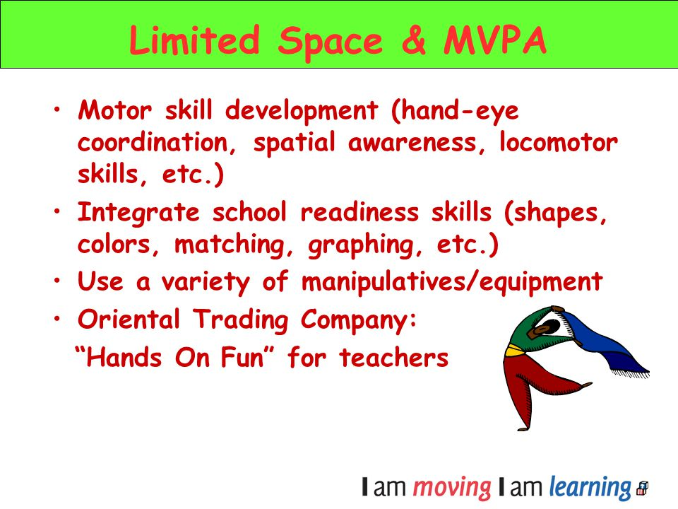 Limited Space & MVPA Motor skill development (hand-eye coordination, spatial awareness, locomotor skills, etc.)
