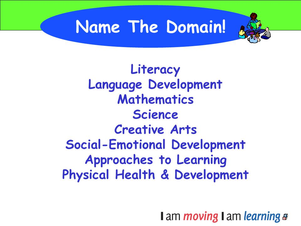 Name The Domain! Literacy Language Development Mathematics Science